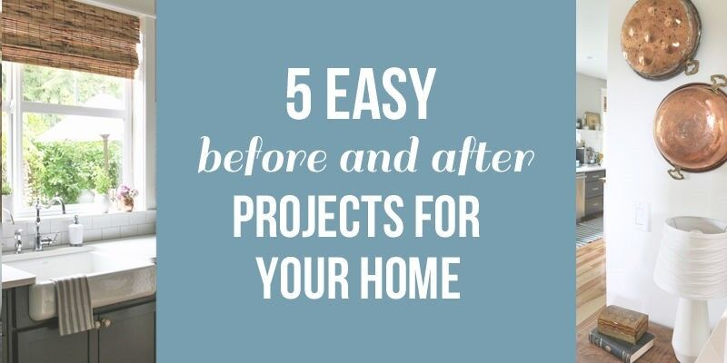 Click the banner above for 5 Easy Before and After Projects for Your Home!