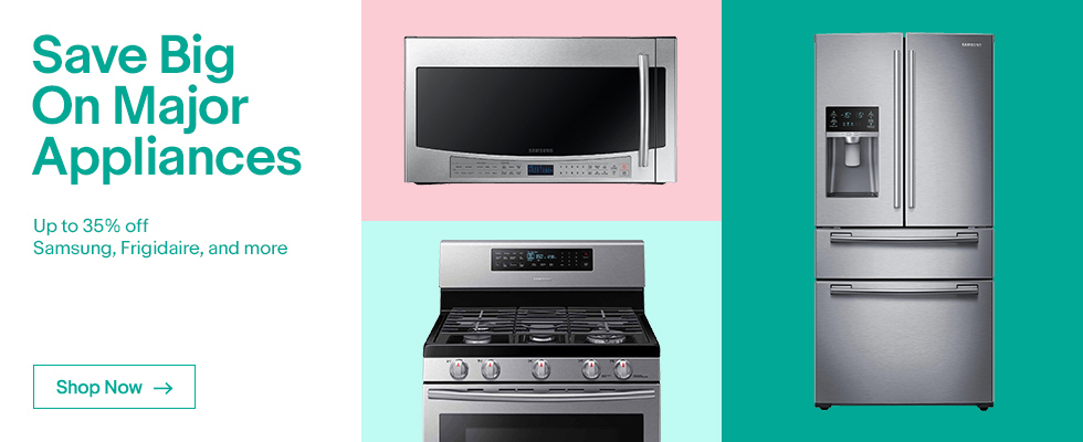 Save Big On Major Appliances   Up to 35% off Samsung, Frigidaire, and more   Shop Now