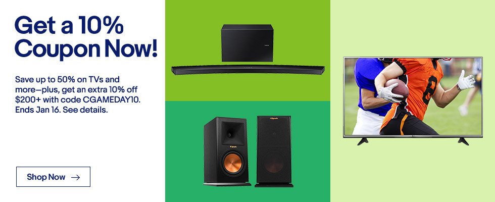 Get a 10% Coupon Now!   Save up to 50% on TVs and more--plus, get an extra 10% off $200+ with code CGAMEDAY10. Ends Jan 16. See Details   Shop Now
