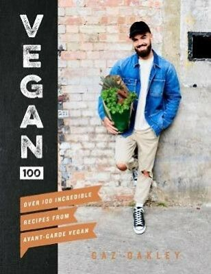Vegan 100: Over 100 incredible recipes from Avant-Garde Vegan | Gaz Oakley