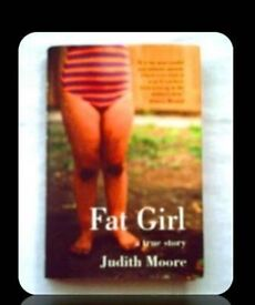 FAT GIRL - by JUDITH MOORE - HARDCOVER - FOR SALE