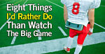8 Things I'd Rather Do Than Watch The Big Game!