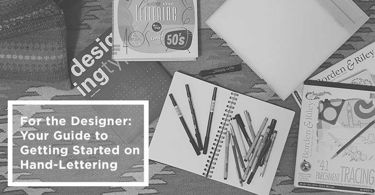 For the Designer: Your Guide to Getting Started on Hand-Lettering
