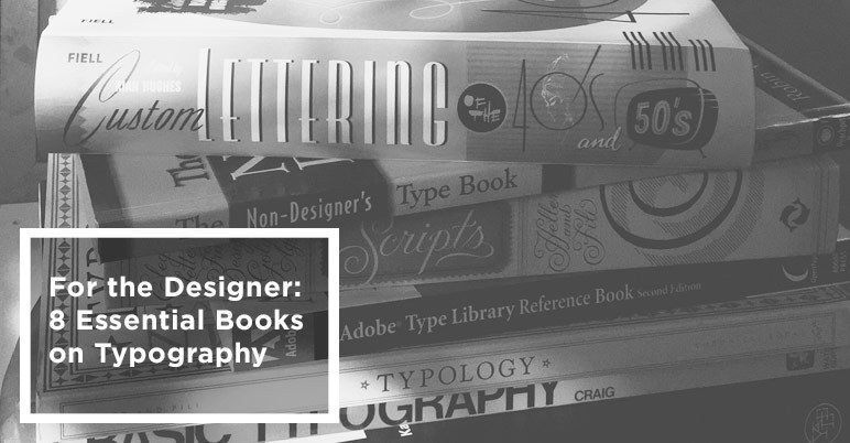 For the Designer: 8 Essential Books on Typography