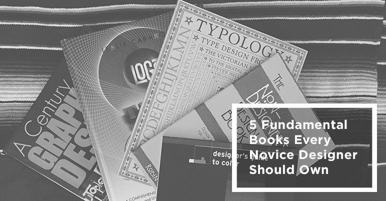 5 Fundamental Books Every Novice Designer Should Own