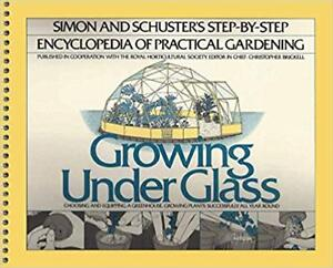 Growing Under Glass - Simon and Schuster's Step-by-Step
