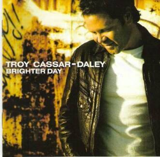 BRIGHTER DAY - TROY CASSAR-DALEY CD Oct 2005 Capitol NEW