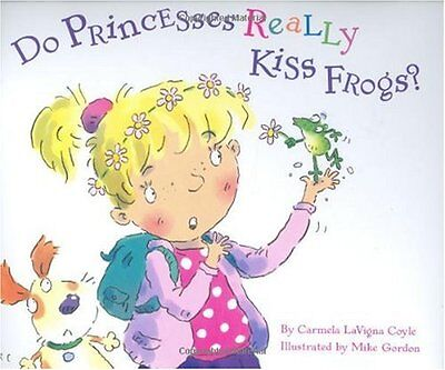 Do Princesses Really Kiss Frogs? by Carmela LaVigna Coyle, Mike Gordon (Kiss Frogs)