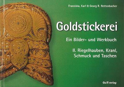 """Goldstickerei II. Band """"Riegelhauben, Kranl, Schmuck und Taschen"""""""