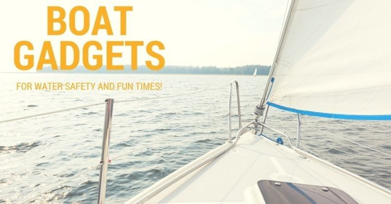 Boat gadgets for safe boat trips and a fun time