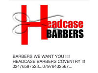 HEADCASE BARBERS COVENTRY !!! BARBER NEEDED NOW !!! CALL 07976432567-02476597523