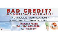 2ND MORTGAGE AVAILABLE | NO VERIFICATION | 514.885.0978