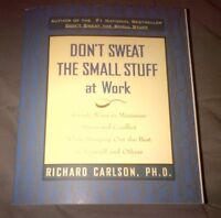 DON'T SWEAT THE SMALL STUFF AT WORK BY RICHARD CARLSON, PH.D.