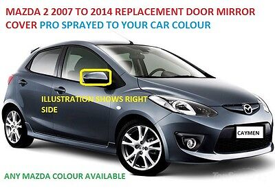REPLACEMENT MAZDA 2 WING MIRROR COVER 2007 TO 2014 RIGHT HAND PAINTED ANY COLOUR