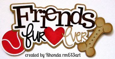 - FRIENDS FUREVER DOG boy title paper piecing Premade Scrapbook Pages by Rhonda