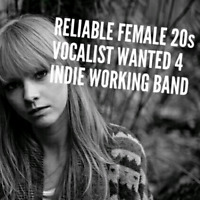 RELIABLE FEMALE INDIE VOCALIST 20s WANTED  4 WORKN BAND