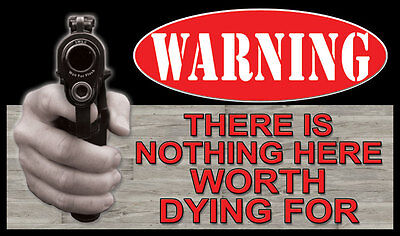 - Warning There is Nothing Here Worth Dying For Gun Firearm 30