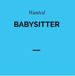 Wanted: Babysitters wanted