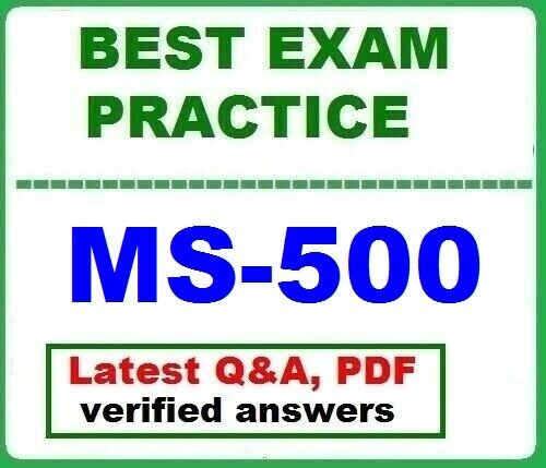 MS-500 -- BEST Exam Practice Q&A- Microsoft 365 Security Administration