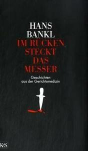 Im Rücken steckt das Messer: Geschichten aus der Gerichtsmedizin von Bankl, Hans