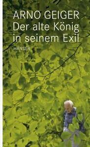 Der alte König in seinem Exil von Arno Geiger (2011, Gebundene Ausgabe) - Wien, Österreich - Der alte König in seinem Exil von Arno Geiger (2011, Gebundene Ausgabe) - Wien, Österreich