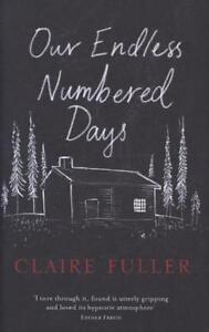 Our Endless Numbered Days von Claire Fuller (2015, Gebundene Ausgabe)