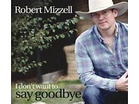 Robert Mizzell – I Don't Want To Say Goodbye - NEW