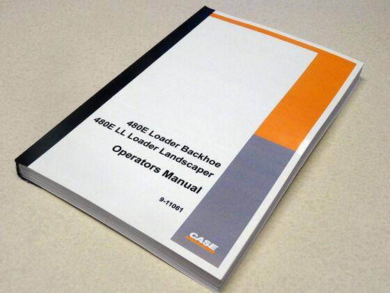 Case 480E/LL Loader Landscaper Backhoe Operators Manual Owners Maintenance NEW
