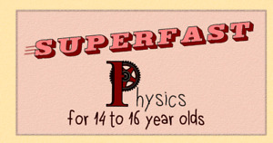 Superfast Physics for 14 to 16 year olds - FREE online course!