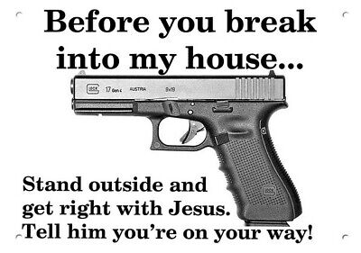 BEFORE YOU BREAK INTO MY HOUSE GET RIGHT WITH JESUS - GLOCK 17 Gun - METAL SIGN