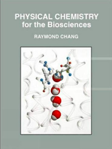 Physical Chemistry for the Biosciences by Chang