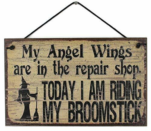 Witch Sign My Angel Wings Are In The Repair Shop I Am Riding My Broomstick
