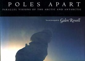 Poles Apart Galen Rowell - Parallel visions of the Arctic and Antartic Hardback