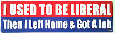 I USED TO BE LIBERAL Then I Left Home...Anti-Obama Bumper Sticker REP19 HB