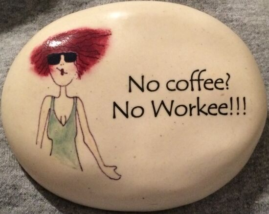 August Ceramics Handpainted Rock NO COFFEE NO WORKEE! USA Ceramic Paperweight