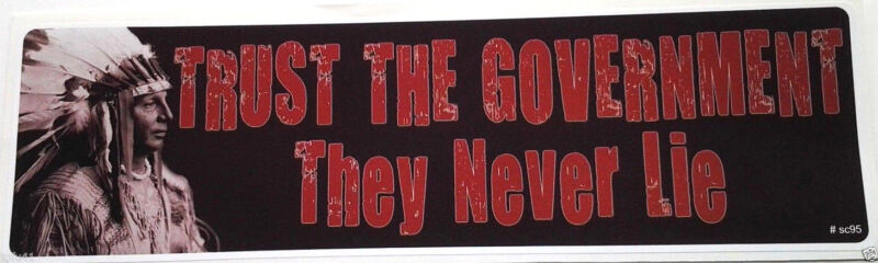 TRUST THE GOVERNMENT They Never Lie... Bumper Sticker SC95 HB