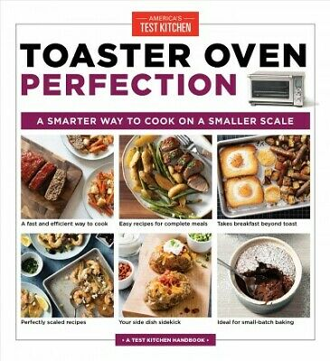 Toaster Oven Perfection : A Smarter Way to Cook on a Smaller
