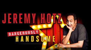 JEREMY HOTZ - HILARIOUS COMEDIAN - AMAZING FRONT ROW FLOOR SEATS