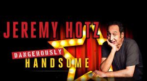 JEREMY HOTZ - HILARIOUS COMEDIAN - FRONT ROW CENTRE FLOOR SEATS