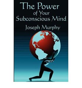 The Power of Your Subconscious Mind: Complete and Unabridged by Joseph Murphy
