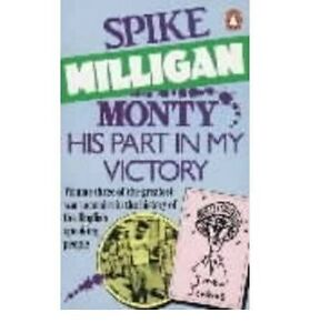Monty His Part in My Victory: War Biography Vol. 3 by Spike Milligan