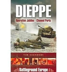 Dieppe: Operation Jubilee (Channel Ports) by Tim Saunders (Paperback, 2005)