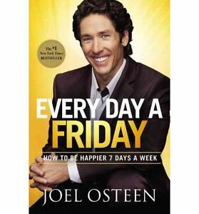 EVERY DAY A FRIDAY by Joel Osteen (hard cover)