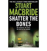 Stuart MacBride Shatter The Bones