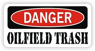 Oilfield Trash Hard Hat Sticker Danger Decal Label Driller Roughneck Oil Usa