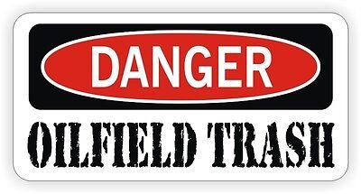 Oilfield Trash Hard Hat Sticker Danger Decal Label Driller Roughneck Oil Usa