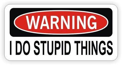 Funny I Do Stupid Things Hard Hat Sticker Decal Label Welder Laborer Foreman