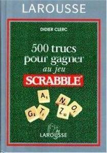 500 trucs pour gagner au jeu de scrabble  De Didier Clerc