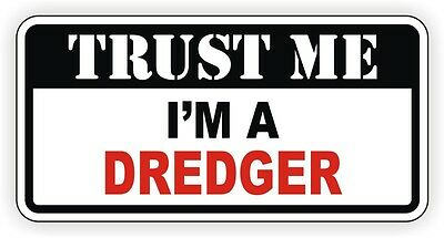 Trust Me Im A Dredger Hard Hat Sticker Toolbox Decal Label Lunch Box Dredging