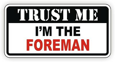 Trust Me Im The Foreman Hard Hat Sticker Toolbox Decal Lunchbox Bossman Funny